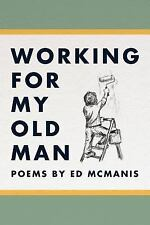 Working for My Old Man by Ed McManis (2015, Paperback)