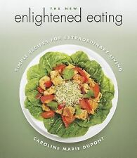The New Enlightened Eating : Simple Recipes for Extraordinary Living by...