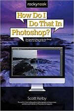 How Do I Do That in Photoshop?: The Quickest Ways by Scott Kelby (Paperback) NEW