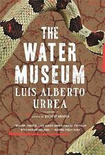 The Water Museum : Stories by Luis Alberto Urrea (2016, Paperback)