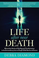 Life after near Death : Miraculous Stories of Healing and Transformation in...