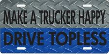 Make a Trucker Happy Drive Topless Photo License Plate