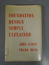 FOUNDATION DESIGN SIMPLY EXPLAINED by J FABER & F MEAD - OXFORD UNI PRESS 1961