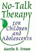 No-Talk Therapy for Children and Adolescents by Martha B. Straus and Martha...