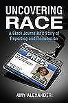 Uncovering Race: A Black Journalist's Story of Reporting and Reinvention NEW