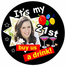 21st BIRTHDAY BADGE (BUY US A DRINK!) - BIG PERSONALISED BADGE, PHOTO, ANY AGE