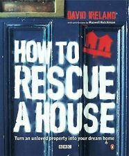 How to Rescue a House: Turn an Unloved Property into Your Dream Home,VERYGOOD Bo