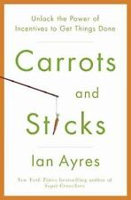 Carrots and Sticks: Unlock the Power of Incentives to Get Things Done-ExLibrary