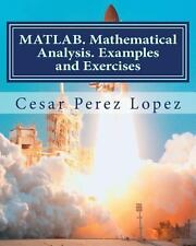 MATLAB. Mathematical Analysis. Examples and Exercises by Cesar Lopez (2013,...