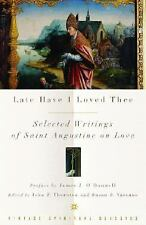 Vintage Spiritual Classics: Late Have I Loved Thee : Selected Writings of...