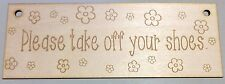 Please Take Off Your Shoes Sign Wooden 3mm Birchwood Home Gift Mum Shabby Chic