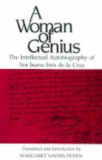 A Woman of Genius: The Intellectual Autobiography of Sor Juana Ines de la Cruz