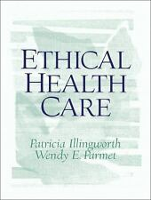 Ethical Health Care by Patricia Illingworth and Wendy Parmet (2005, Paperback)