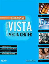 Unleashing Microsoft Windows Vista Media Center by Mark Edward Soper...