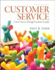 Customer Service : Career Success Through Customer Loyalty by Paul R. Timm (2013