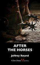 A Dan Sharp Mystery: After the Horses 4 by Jeffrey Round (2016, Paperback)