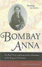 Bombay Anna: The Real Story and Remarkable Adventures of the King and I Governes