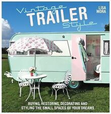 Vintage Trailer Style: Buying, Restoring, Decorating & Styli