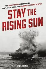 Stay the Rising Sun : The True Story of USS Lexington, Her Valiant Crew, and...