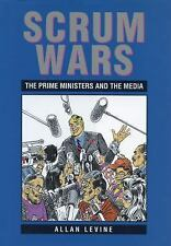 Scrum Wars : The Prime Ministers and the Media by Allan Levine (1996, Paperback)