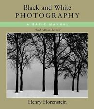 Black and White Photography: A Basic Manual Third Revised Edition by Horenstein