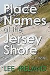 Place Names of the Jersey Shore : Why Did They Name It That? by Lee Ireland...