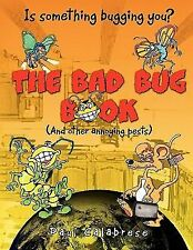 The Bad Bug Book : (and other Annoying Pests) by Paul Calabrese (2010,...