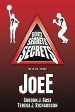 Joee: Secrets, Secrets, Secrets Book 1 by Goss, Gordon J. -Paperback