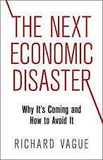 The Next Economic Disaster : Why It's Coming and How to Avoid It by Richard...