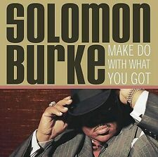 SOLOMON BURKE Make Do with What You Got (CD, Mar-2005 Shout! Factory) R & B SOUL