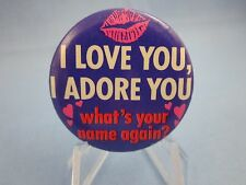 """Vintage 1980's Pinback """" I LOVE YOU, WHAT'S YOUR NAME AGAIN ?"""" Button, COMIC PIN"""