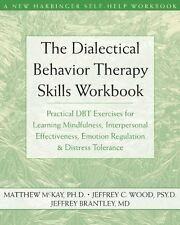 The Dialectical Behavior Therapy Skills Workbook: Practical DBT Exercises for Le