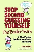 Stop Second-Guessing Yourself--The Toddler Years: A Field-Tested Guide-ExLibrary