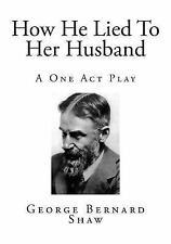 How He Lied to Her Husband : A One Act Play by George Shaw (2014, Paperback)