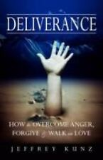 Deliverance : How to Overcome Anger, Forgive and Walk in Love by Jeffrey Kunz...
