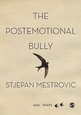 SAGE Swifts Ser.: The Postemotional Bully by Stjepan Mestrovic (2015, Hardcover)