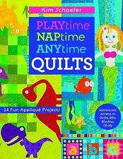 Playtime, Naptime, Anytime Quilts : 19 Fun Appliqué Projects by Kim Schaefer...