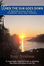 When the Sun Goes Down: A Serendipitous Guide to Planning Your Own Funeral