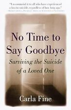 No Time to Say Goodbye: Surviving The Suicide Of A Loved One Fine, Carla