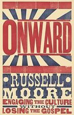 Onward : Engaging the Culture Without Losing the Gospel by Russell D. Moore...