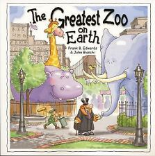 The Greatest Zoo on Earth by Mickey Edwards, Frank B. Edwards and John...