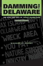 Damming the Delaware : The Rise and Fall of Tocks Island Dam by Richard C....