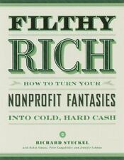 Filthy Rich: How to Turn Your Nonprofit Fantasies into Cold, Hard Cash: 2nd Edit