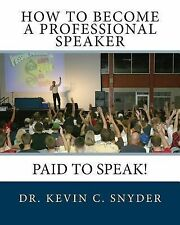 How to Become a Professional Speaker : PAID to SPEAK in 5 Weeks! by Kevin...