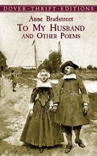 Dover Thrift Editions: To My Husband and Other Poems by Anne D. Bradstreet...