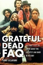 Grateful Dead FAQ: All That's Left to Know About the Greatest Jam Band in Histor