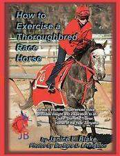 How to Exercise a Thoroughbred Race Horse by Janice L. Blake (2013, Paperback)