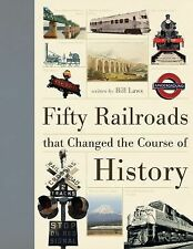 Fifty Railroads that Changed the Course of History (Fifty Things That Changed th