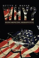 Why? : Observe and Preserve, a Biography of Evil by Bettye P. Mahan (2014,...