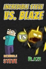 Incredible Steve vs Blaze Blockhead Comic Book for Miners Based on Minecraft (Un